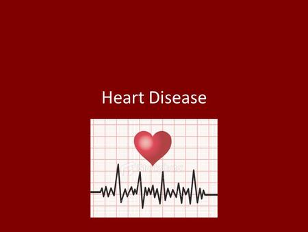 Heart Disease. What is Heart Disease? Heart disease is a general term that encompasses various disorders that affect the heart and blood vessels. The.