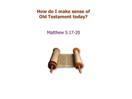 How do I make sense of Old Testament today? Matthew 5:17-20.