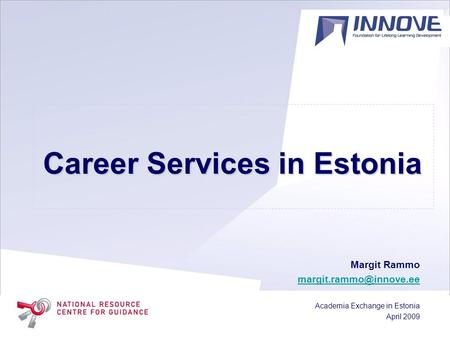 Career Services in Estonia Margit Rammo Academia Exchange in Estonia April 2009.
