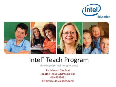 Intel ® Teach Program Thinking with Technology Course Pn. Idawati Che Mat Jabatan Teknologi Pendidikan 019-9393011