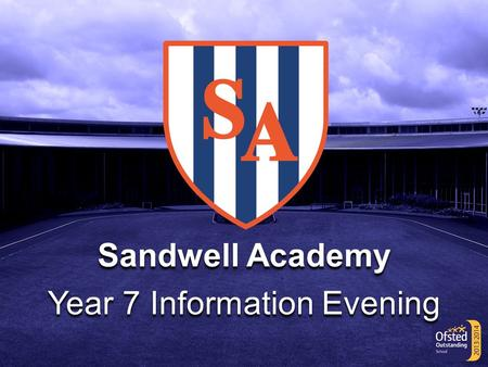 Sandwell Academy Year 7 Information Evening. Sandwell Academy Year 7 Information Evening.