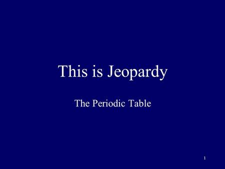 1 This is Jeopardy The Periodic Table 2 Category No. 1 Category No. 2 Category No. 3 Category No. 4 Category No. 5 100 200 300 400 500 Final Jeopardy.