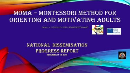 MOMA – MONTESSORI METHOD FOR ORIENTING AND MOTIVATING ADULTS P ROJECT N. 527800-LLP-1-2012-1-IT-GRUNDTVIG-GMP ) Technical College of Transports and Constructions.