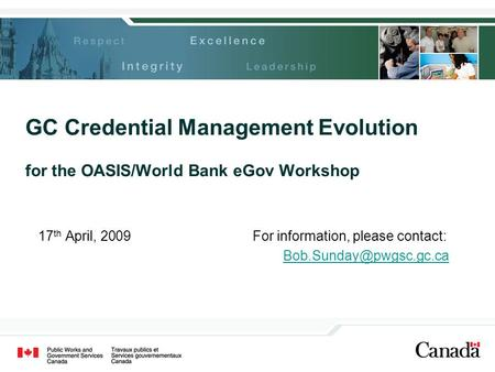 GC Credential Management Evolution for the OASIS/World Bank eGov Workshop 17 th April, 2009For information, please contact: