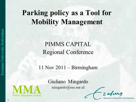 1 Parking policy as a Tool for Mobility Management PIMMS CAPITAL Regional Conference 11 Nov 2011 – Birmingham Giuliano Mingardo