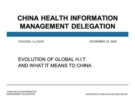 CHINA HEALTH INFORMATION MANAGEMENT DELEGATION DORENFEST CHINA HEALTHCARE GROUP CHINA HEALTH INFORMATION MANAGEMENT DELEGATION EVOLUTION OF GLOBAL H.I.T.