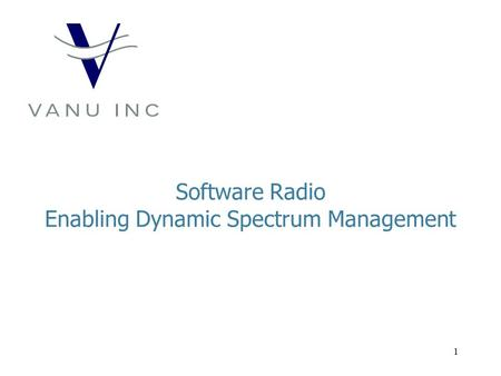 1 Software Radio Enabling Dynamic Spectrum Management.