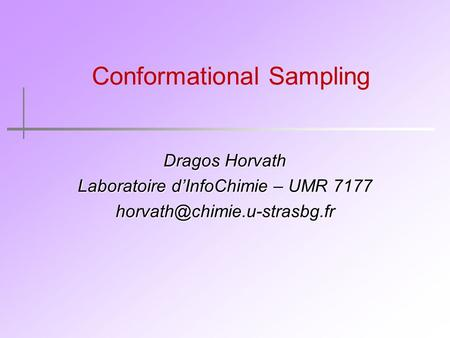 Conformational Sampling Dragos Horvath Laboratoire d'InfoChimie – UMR 7177