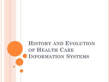 H ISTORY AND E VOLUTION OF H EALTH C ARE I NFORMATION S YSTEMS.