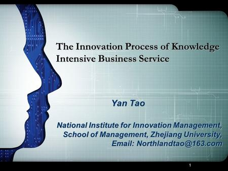 1 The Innovation Process of Knowledge Intensive Business Service Yan Tao National Institute for Innovation Management, School of Management, Zhejiang University,