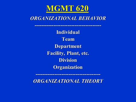 MGMT 620 ORGANIZATIONAL BEHAVIOR --------------------------------------IndividualTeamDepartment Facility, Plant, etc. DivisionOrganization-------------------------------------