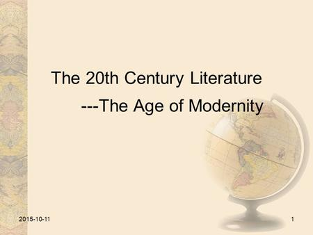 The 20th Century Literature ---The Age of Modernity 2015-10-111.