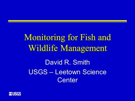 Monitoring for Fish and Wildlife Management David R. Smith USGS – Leetown Science Center.