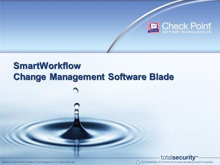 ©2009 Check Point Software Technologies Ltd. All rights reserved. [Confidential]—For Check Point users and approved third parties SmartWorkflow Change.