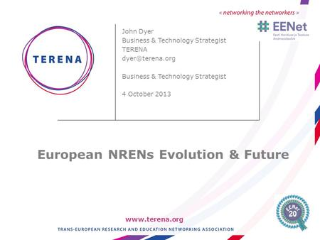 John Dyer Business & Technology Strategist TERENA Business & Technology Strategist 4 October 2013 European NRENs Evolution.