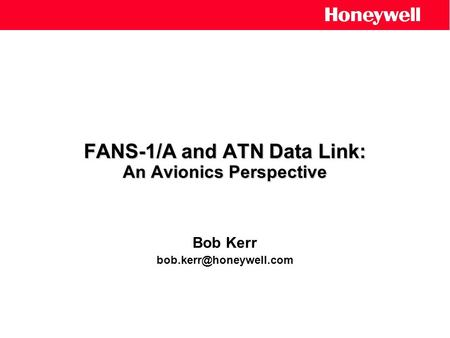 FANS-1/A and ATN Data Link: An Avionics Perspective Bob Kerr