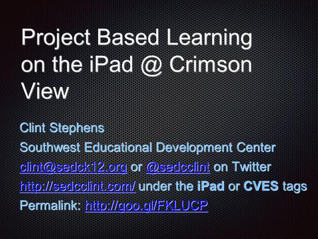 Project Based Learning on the Crimson <strong>View</strong> Clint Stephens Southwest Educational Development Center