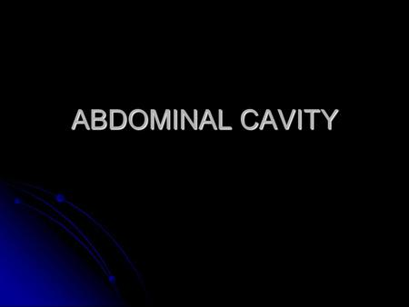 ABDOMINAL CAVITY. Peritoneal Cavity Greater omentum Extends from greater curvature of stomach to posterior abdominal wall. Apron-like fold covering transverse.