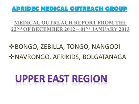 APRIDEC MEDICAL OUTREACH GROUP. LIST OF PARTICIPANTS NONAMESPECIALITY 1PROF. FRANCIS ABANTANGAPAEDIATRIC SURGEON 2DR EDWIN YENLI SURGICAL SPECIALIST AND.