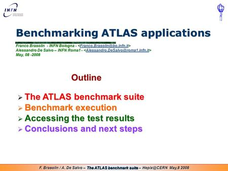 F. Brasolin / A. De Salvo – The ATLAS benchmark suite – May,8 2008 Benchmarking ATLAS applications Franco Brasolin - INFN Bologna - Alessandro.