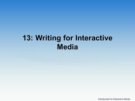 Introduction to Interactive Media 13: Writing for Interactive Media.