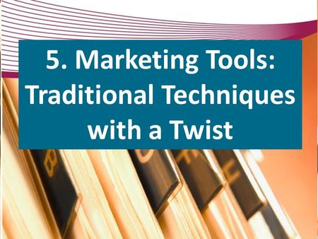 5. Marketing Tools: Traditional Techniques with a Twist.