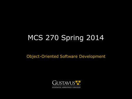 MCS 270 Spring 2014 Object-Oriented Software Development.
