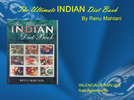 The Ultimate INDIAN Diet Book By Renu Mahtani VALENCIA GONSALVES Rate Agreements.
