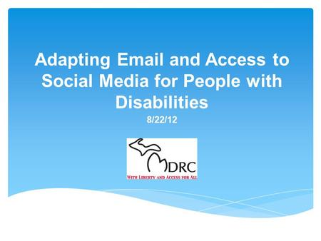 8/22/12 Adapting Email and Access to Social Media for People with Disabilities.