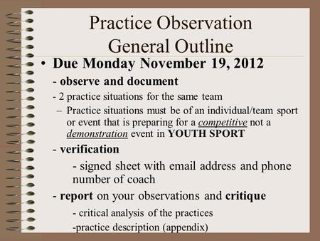 Practice Observation General Outline Due Monday November 19, 2012 - observe and document - 2 practice situations for the same team –Practice situations.