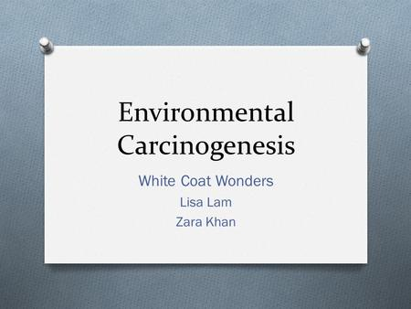 Environmental Carcinogenesis White Coat Wonders Lisa Lam Zara Khan.