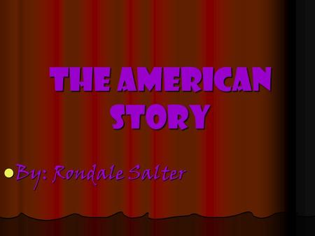 The American story By: Rondale Salter By: Rondale Salter.
