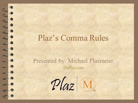 Plaz's Comma Rules Presented by: Michael Plasmeier ThePlaz.com.
