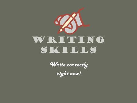 Writing Skills Write correctly right now!. When reading the prompt, what technique should you use to help you decide what to write? 1234567891011121314151617181920.