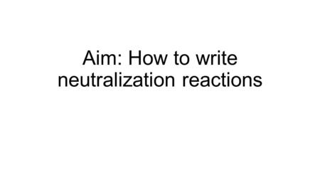 Aim: How to write neutralization reactions. Reactions of Acids with metals According to Table J, any METAL LOCATED ABOVE H 2 WILL REACT WITH AN ACID to.