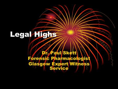Legal Highs Dr. Paul Skett Forensic Pharmacologist Glasgow Expert Witness Service.