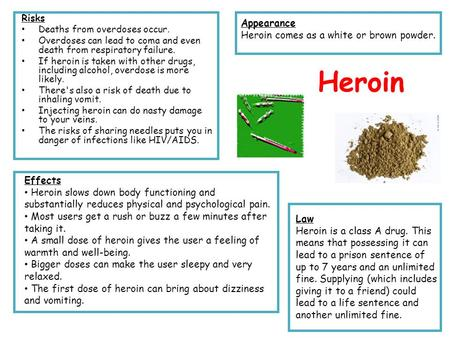 Heroin Risks Deaths from overdoses occur. Overdoses can lead to coma and even death from respiratory failure. If heroin is taken with other drugs, including.