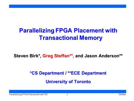 1 Parallelizing FPGA Placement with TMSteffan Parallelizing FPGA Placement with Transactional Memory Steven Birk*, Greg Steffan**, and Jason Anderson**