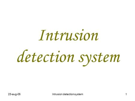 23-aug-05Intrusion detection system1. 23-aug-05Intrusion detection system2 Overview of intrusion detection system What is intrusion? What is intrusion.