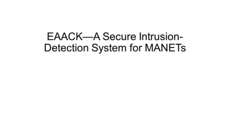 EAACK—A Secure Intrusion- Detection System for MANETs.
