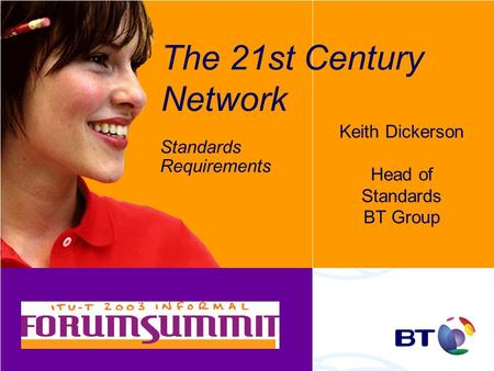 The 21st Century Network Keith Dickerson Head of Standards BT Group Standards Requirements.
