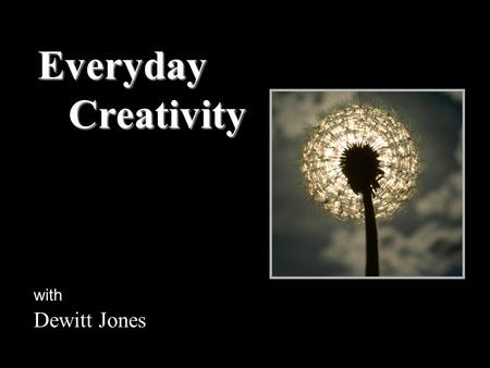 Everyday Creativity Creativity with Dewitt Jones.