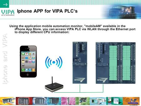 11/10/2015 Iphone APP for VIPA PLC's Using the application mobile automation monitor, mobileAM available in the iPhone App Store, you can access VIPA.