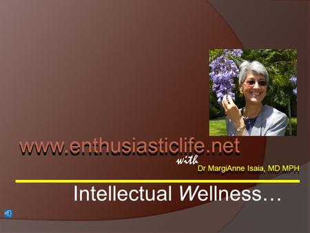 Dr MargiAnne Isaia, MD MPH with www.enthusiasticlife.net Intellectual Wellness…