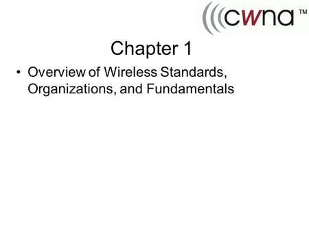 Chapter 1 Overview of Wireless Standards, Organizations, and Fundamentals.