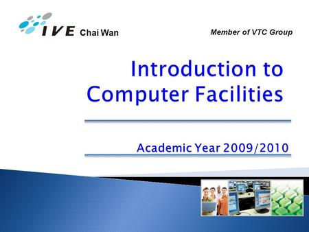 Chai Wan Academic Year 2009/2010 Member of VTC Group.