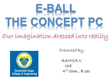 Presented By- RAMYA.V ISE 4 th Sem, B sec. IIntroduction TThe E-Ball Technology SSize of E-Ball FFeatures of E-Ball EElements of E-Ball LLaser.