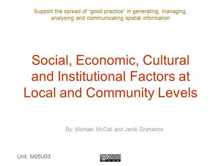 "Support the spread of ""good practice"" in generating, managing, analysing and communicating spatial information Social, Economic, Cultural and Institutional."