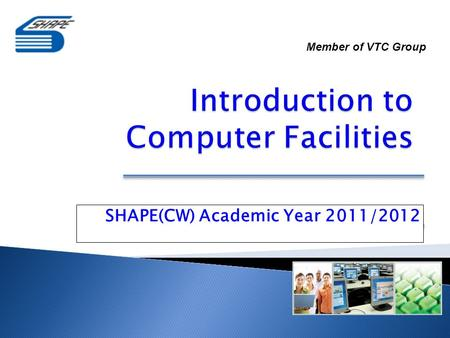 SHAPE(CW) Academic Year 2011/2012 Member of VTC Group.
