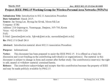 Doc.: IEEE 802.15-15-0244-00-0008 Submission March. 2015 Jae Seung Lee, et al., ETRISlide 1 Project: IEEE P802.15 Working Group for Wireless Personal Area.